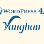 "Introducing WordPress four.7 ""Vaughan"""